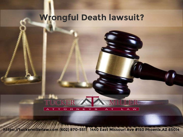Graphic stating AZ Wrongful Death Lawsuit Tucker Miller Law 602-870-5511